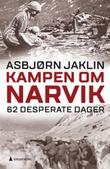 """Kampen om Narvik 62 desperate dager"" av Asbjørn Jaklin"