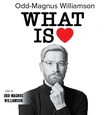 """What is love"" av Odd-Magnus Williamson"