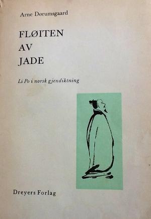 """""""Fløiten av Jade - li Po (701-762) i norsk gjendiktning"""" av Arne Dørumsgaard"""