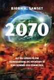 """""""2070 - alt du lurer på om klimakrisen, og hvordan vi kan komme oss forbi den"""" av Bjørn H. Samset"""