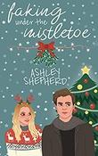 """""""Faking Under the Mistletoe"""" av Ashley Shepherd"""