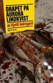 """""""Drapet på Aurora Lindkvist - bok 4"""" av Kjetil Indregard"""