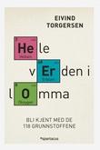 """""""Hele verden i lomma - bli kjent med de 118 grunnstoffene"""" av Eivind Torgersen"""