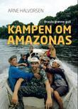 """""""Kampen om Amazonas - Brasils grønne gull"""" av Arne Halvorsen"""