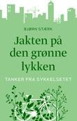 """""""Jakten på den grønne lykken tanker fra sykkelsetet"""" av Bjørn Stærk"""
