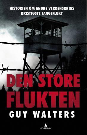 """""""Den store flukten - historien om andre verdenskrigs dristigste fangeflukt"""" av Guy Walters"""