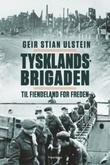"""""""Tysklandsbrigaden - til fiendeland for freden"""" av Geir Stian Ulstein"""