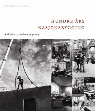 """""""Hundre års nasjonsbygging - arkitektur og samfunn 1905-2005"""" av Ulf Grønvold"""