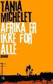 """""""Afrika er ikke for alle - roman"""" av Tania Michelet"""