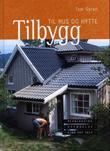 """""""Tilbygg til hus og hytte - planlegging - utførelse - gjør det selv"""" av Tom Gyran"""