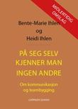 """""""På seg selv kjenner man ingen andre - om kommunikasjon og teambygging"""" av Bente-Marie Ihlen"""