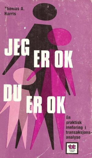 """""""Jeg er OK, du er OK - en praktisk innføring i transaksjonsanalyse"""" av Thomas A. Harris"""