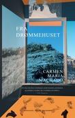 """""""Fra drømmehuset - memoarer"""" av Carmen Maria Machado"""