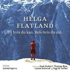 """""""Bli hvis du kan. Reis hvis du må."""" av Helga Flatland"""