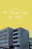 """""""Det du ikke sier, er sant"""" av Lene Ask"""