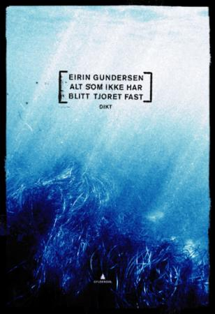 """""""Alt som ikke har blitt tjoret fast - dikt"""" av Eirin Gundersen"""
