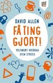 """""""Få ting gjort! velsmurt hverdag uten stress"""" av David Allen"""
