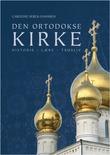 """""""Den ortodokse kirke - historie - lære - trosliv"""" av Caroline Serck-Hanssen"""