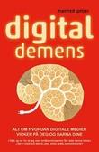 """""""Digital demens - alt om hvordan digitale medier skader deg og barna dine"""" av Manfred Spitzer"""