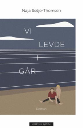 """Vi levde i går - roman"" av Naja Søtje-Thomsen"