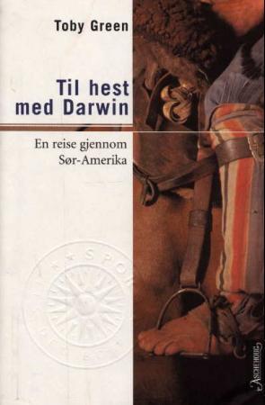 """""""Til hest med Darwin - en reise gjennom Sør-Amerika"""" av Toby Green"""