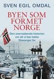 """""""Byen som formet Norge den overraskende historien om alt vi kan takke Stavanger for"""" av Sven Egil Omdal"""