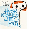 """""""Hvor kommer jeg fra?"""" av Dag O. Hessen"""
