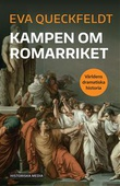 """""""Kampen om Romarriket - Världens dramatiska historia"""" av Eva Queckfeldt"""