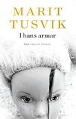 """I hans armar - roman"" av Marit Tusvik"