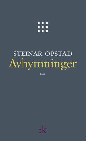 """""""Avhymninger - dikt"""" av Steinar Opstad"""