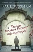 """""""Raphael Ignatius Phoenix' siste vitnesbyrd"""" av Paul Sussman"""
