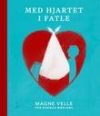 """""""Med hjartet i fatle"""" av Magne Velle"""