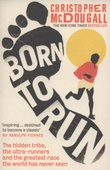 """Born to run - the hidden tribe, the ultra-runners, and the greatest race the world has never seen"" av Christopher McDougall"