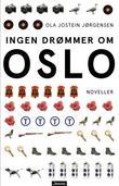 """""""Ingen drømmer om Oslo - noveller"""" av Ola Jostein Jørgensen"""
