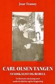 """""""Carl Olsen Tangen - syndikalisten og rebellen"""" av Joar Tranøy"""