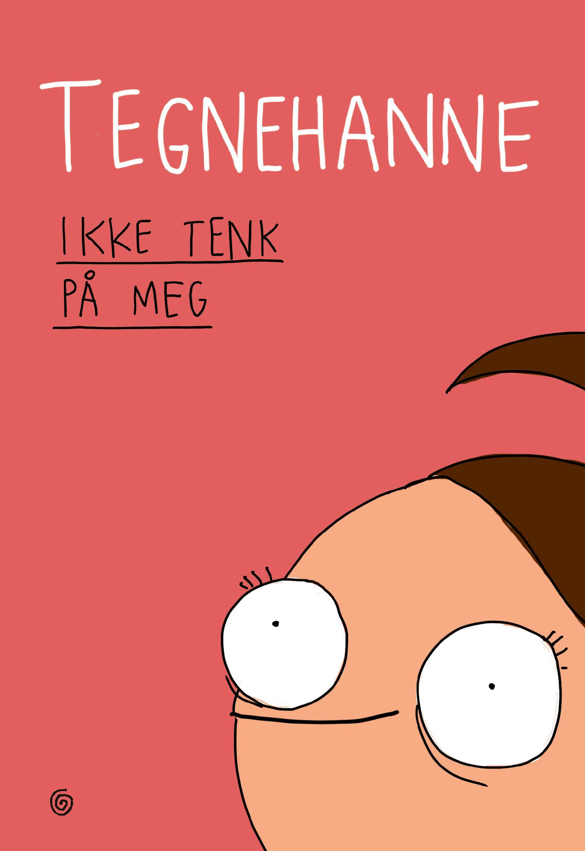 """""""Ikke tenk på meg"""" av Tegnehanne"""