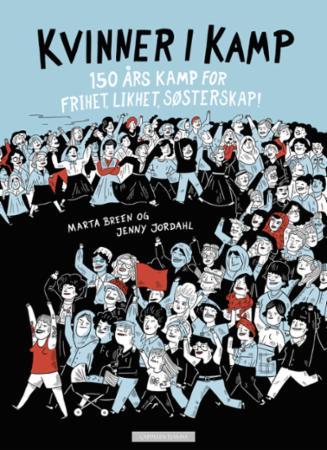 """""""Kvinner i kamp - 150 års kamp for frihet, likhet, søsterskap!"""" av Marta Breen"""