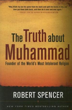 """The Truth about Muhammad - Founder of the World's Most Intolerant Religion"" av Robert Spencer"