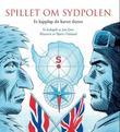 """""""Spillet om Sydpolen - et kappløp dit kartet slutter"""" av Jon Ewo"""