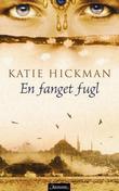 """""""Fanget fugl"""" av Katie Hickman"""
