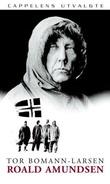 """""""Roald Amundsen - en biografi"""" av Tor Bomann-Larsen"""