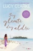"""""""Jeg glemte deg aldri - roman"""" av Lucy Clarke"""