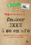 """""""Ønsker ikke å se en ufo - og andre brev du aldri trodde du ville få svar på"""" av Yngve Skomsvoll"""