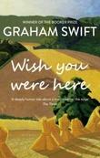 """""""Wish you were here"""" av Graham Swift"""