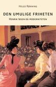 """""""Den umulige friheten Henrik Ibsen og moderniteten"""" av Helge Rønning"""