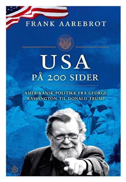 """""""USA på 200 sider - amerikansk politikk fra George Washington til Donald Trump"""" av Frank Aarebrot"""