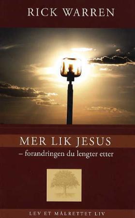 """""""Mer lik Jesus - forandring du lengter etter"""" av Rick Warren"""