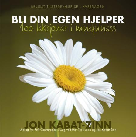 """""""Bli din egen hjelper - 100 leksjoner i mindfulness"""" av Jon Kabat-Zinn"""