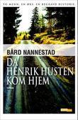 """""""Da Henrik Husten kom hjem"""" av Bård Nannestad"""