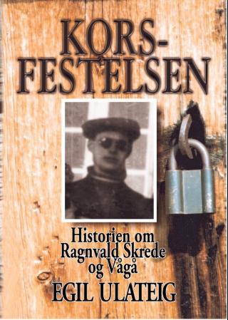 """""""Korsfestelsen - historien om Ragnvald Skrede og Vågå"""" av Egil Ulateig"""